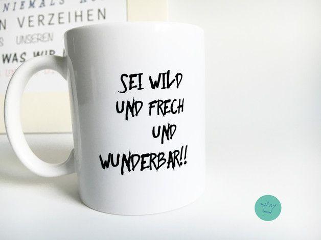 **Sei wild und frech und wunderbar** Diese Tasse ist auf beiden Seiten bedruckt. Unsere crownprintcess Tassen sind aus hochwertigem Keramik und selbstverständlich auch...