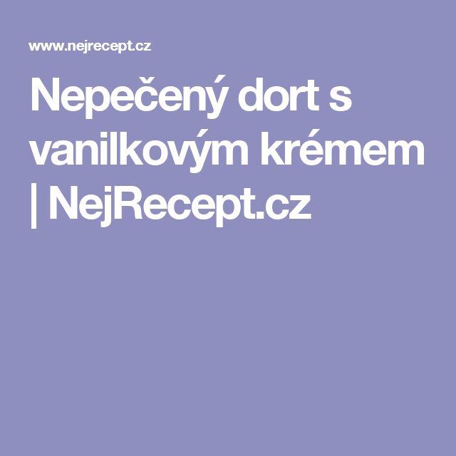 Nepečený dort s vanilkovým krémem | NejRecept.cz
