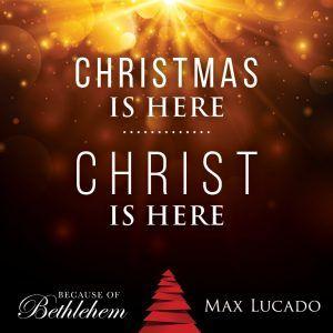 Because Of Bethlehem, Max Lucado