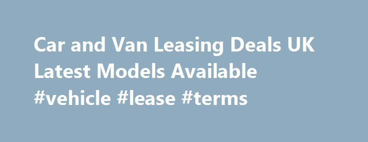Car and Van Leasing Deals UK Latest Models Available #vehicle #lease #terms http://lease.remmont.com/car-and-van-leasing-deals-uk-latest-models-available-vehicle-lease-terms/  UK Car and Van Lease Hire Schemes Car Leasing Schemes Our UK car leasing range from a small 5 door up to executive models with all the latest mod cons! We supply various makes of cars currently including Nissan, Vauxhall, Peugeot and Honda. We have over 200 rental outlets all over England and being a […]