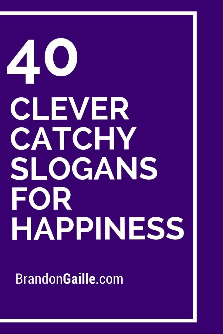 40 Clever Catchy Slogans For Happiness Catchy Slogans