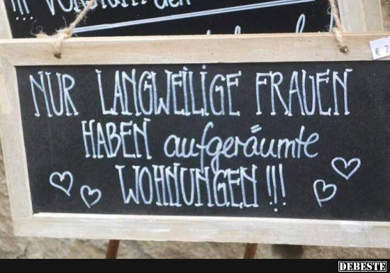 Nur langweilige Frauen haben aufgeräumte Wohnungen!   DEBESTE.de, Lustige Bilder, Sprüche, Witze und Videos