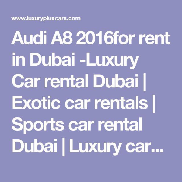 Audi A8 2016for rent in Dubai -Luxury Car rental Dubai | Exotic car rentals | Sports car rental Dubai | Luxury cars in Dubai
