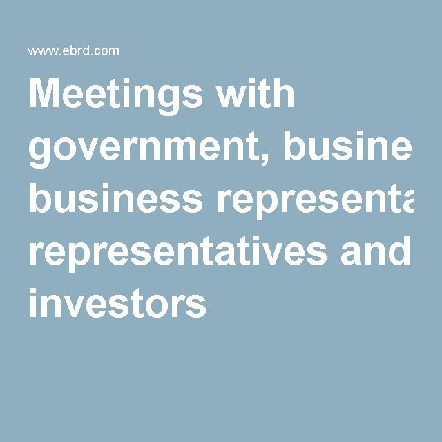 Meetings with government, business representatives and investors