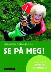 Se på meg!; gode råd om barn og selvfølelse - Forfatter: Elisabeth Gerhardsen