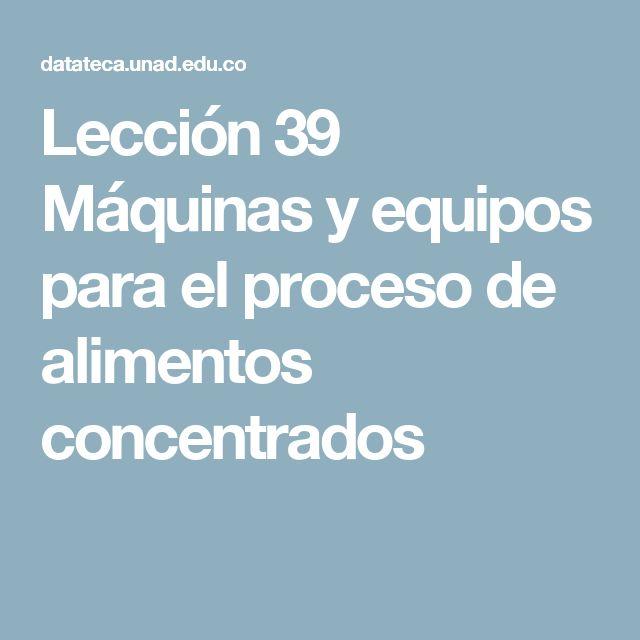 Lección 39  Máquinas y equipos para el proceso de alimentos concentrados