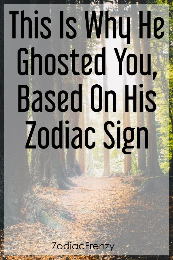 Why he ghosted you astrology zodiac signs