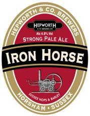 "Iron Horse Pale Ale - Hepworth & Company Brewers, West Sussex, UK: ""A perfect session ale"" at 4.8%ABV, with ""mellow biscuit malt, toasted grain, whole wheat bread, and a possible touch of brown sugar"" in the flavor and aromatics. ""Bottle-conditioned freshness"" with ""just a bit of ale yeast-inspired dried-fruit flavor"". ""Hops are dealt gently here"" with ""no real bitterness"".  ""Flavorful from the high-kilned, ttoasted malts, but light and dry on the palate"". ""A lovely pint"", ""one to look for"""