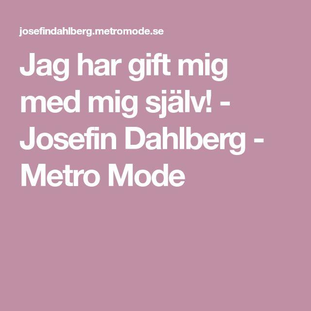 Jag har gift mig med mig själv! - Josefin Dahlberg - Metro Mode