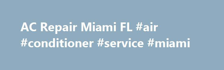 AC Repair Miami FL #air #conditioner #service #miami http://columbus.nef2.com/ac-repair-miami-fl-air-conditioner-service-miami/  # Call For A Free Consultation and Estimate!305-440-5656 AC Repair Miami FL Can Save You From Rising Temperatures Why Do You Need Fast AC Repair Miami Services? When you require air conditioner repair or furnace repair, it is important to act fast. By delaying the repair or replacement of your AC unit or furnace, you have to suffer through unbearable temperatures…