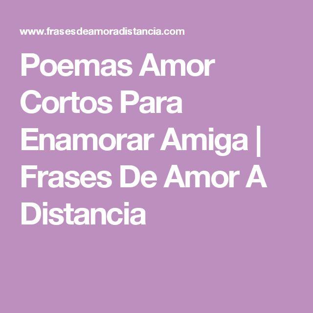 Poemas Amor Cortos Para Enamorar Amiga | Frases De Amor A Distancia