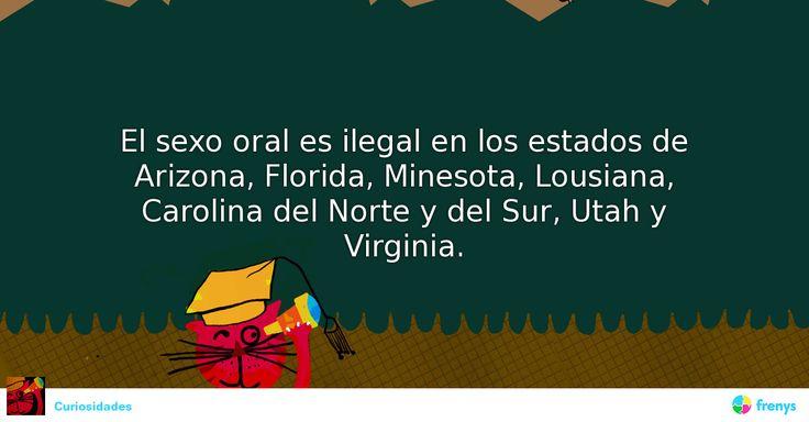 El sexo oral es ilegal en los estados de Arizona, Florida, Minesota, Lousiana, Carolina del Norte y del Sur, Utah y Virginia. Síguenos en: • Frenys: http://frenys.com/234170903266381-curiosidades/ • Pinterest:...