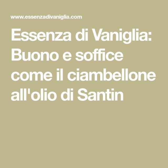 Essenza di Vaniglia: Buono e soffice come il ciambellone all'olio di Santin