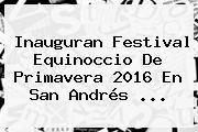 http://tecnoautos.com/wp-content/uploads/imagenes/tendencias/thumbs/inauguran-festival-equinoccio-de-primavera-2016-en-san-andres.jpg Equinoccio de Primavera 2016. Inauguran Festival Equinoccio de Primavera 2016 en San Andrés ..., Enlaces, Imágenes, Videos y Tweets - http://tecnoautos.com/actualidad/equinoccio-de-primavera-2016-inauguran-festival-equinoccio-de-primavera-2016-en-san-andres/