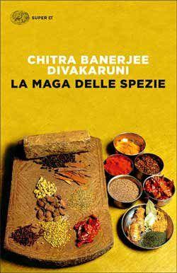 Chitra Banerjee Divakaruni, La Maga delle spezie, Super ET - DISPONIBILE ANCHE IN EBOOK