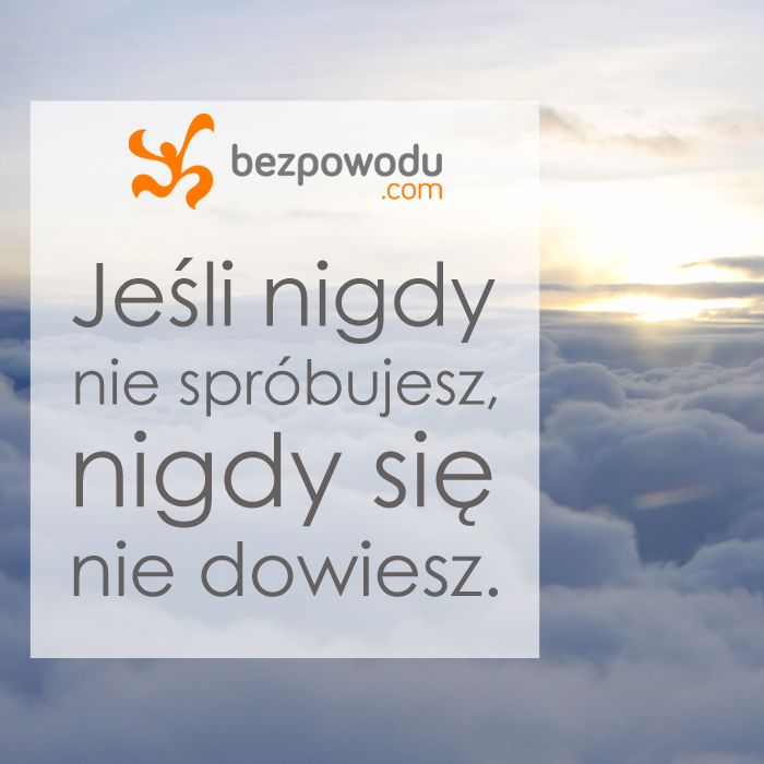 Jeśli nigdy nie spróbujesz, nigdy się nie dowiesz. |  BezPowodu.com | #inspiracja #motywacja #cytaty #cytat