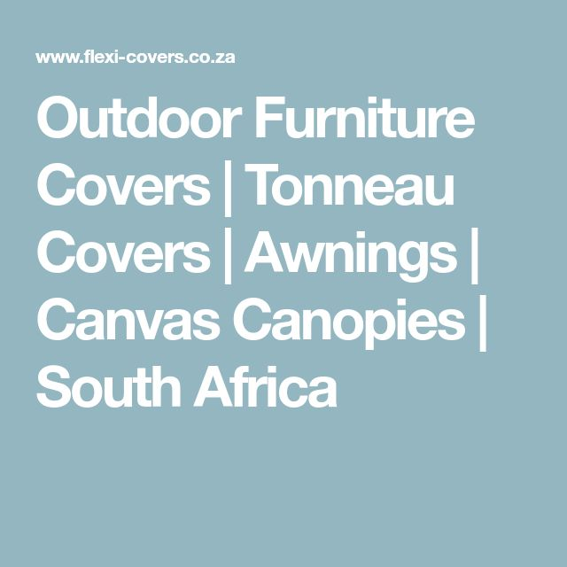 Outdoor Furniture Covers | Tonneau Covers | Awnings | Canvas Canopies | South Africa
