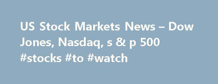 "US Stock Markets News – Dow Jones, Nasdaq, s & p 500 #stocks #to #watch http://stock.remmont.com/us-stock-markets-news-dow-jones-nasdaq-s-p-500-stocks-to-watch/  medianet_width = ""300"";   medianet_height = ""600"";   medianet_crid = ""926360737"";   medianet_versionId = ""111299"";   (function() {       var isSSL = 'https:' == document.location.protocol;       var mnSrc = (isSSL ? 'https:' : 'http:') + '//contextual.media.net/nmedianet.js?cid=8CUFDP85S' + (isSSL ? '&https=1' : '')…"