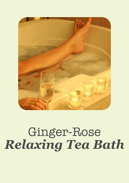 Fresh Picked Beauty: Ginger-Rose Relaxing Tea Bath