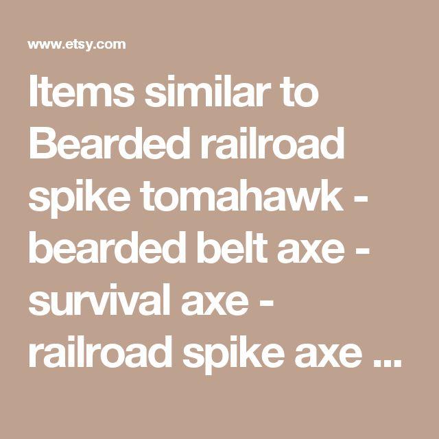 Items similar to Bearded railroad spike tomahawk - bearded belt axe - survival axe - railroad spike axe - bearded axe - camp axe - battle axe on Etsy