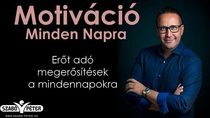 Motiváció Minden Napra  - Megerősítések Szabó Pétertől