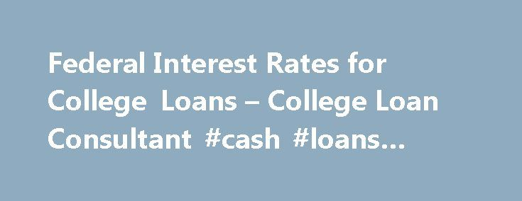 Federal Interest Rates for College Loans – College Loan Consultant #cash #loans #online http://loans.nef2.com/2017/05/01/federal-interest-rates-for-college-loans-college-loan-consultant-cash-loans-online/  #college loans # Federal Interest Rates for College Loans Federal interest rates for student loans are solely determined by federal law. When Democrats took control of Congress in 2007, they passed the College Cost Reduction and Access Act. A section…  Read more
