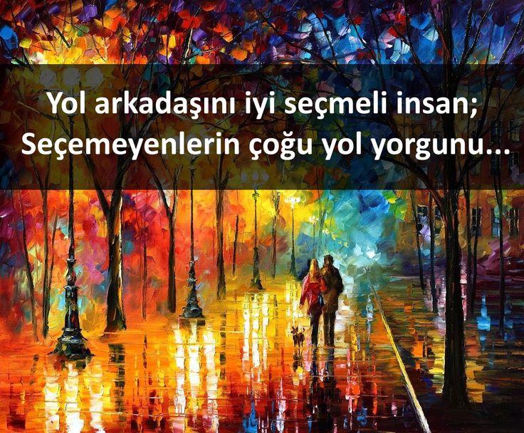 Yol arkadaşını iyi seçmeli insan; Seçemeyenlerin çoğu yol yorgunu...