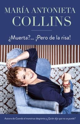 ¿Muerta?... ¡Pero de la risa! by Maria Antonieta Collins, Click to Start Reading eBook, Con el candor de siempre y la honestidad y el humor que la definen, María Antonieta Collins relata có
