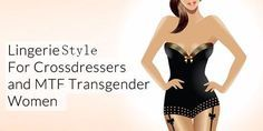 Lingerie Style: For Crossdressers and MTF Transgender Women Tips