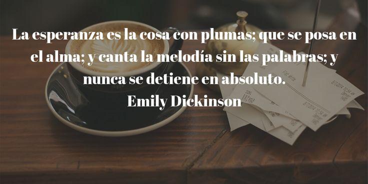 La esperanza es la cosa con plumas; que se posa en el alma; y canta la melodía sin las palabras; y nunca se detiene en absoluto. Emily Dickinson #Quotes