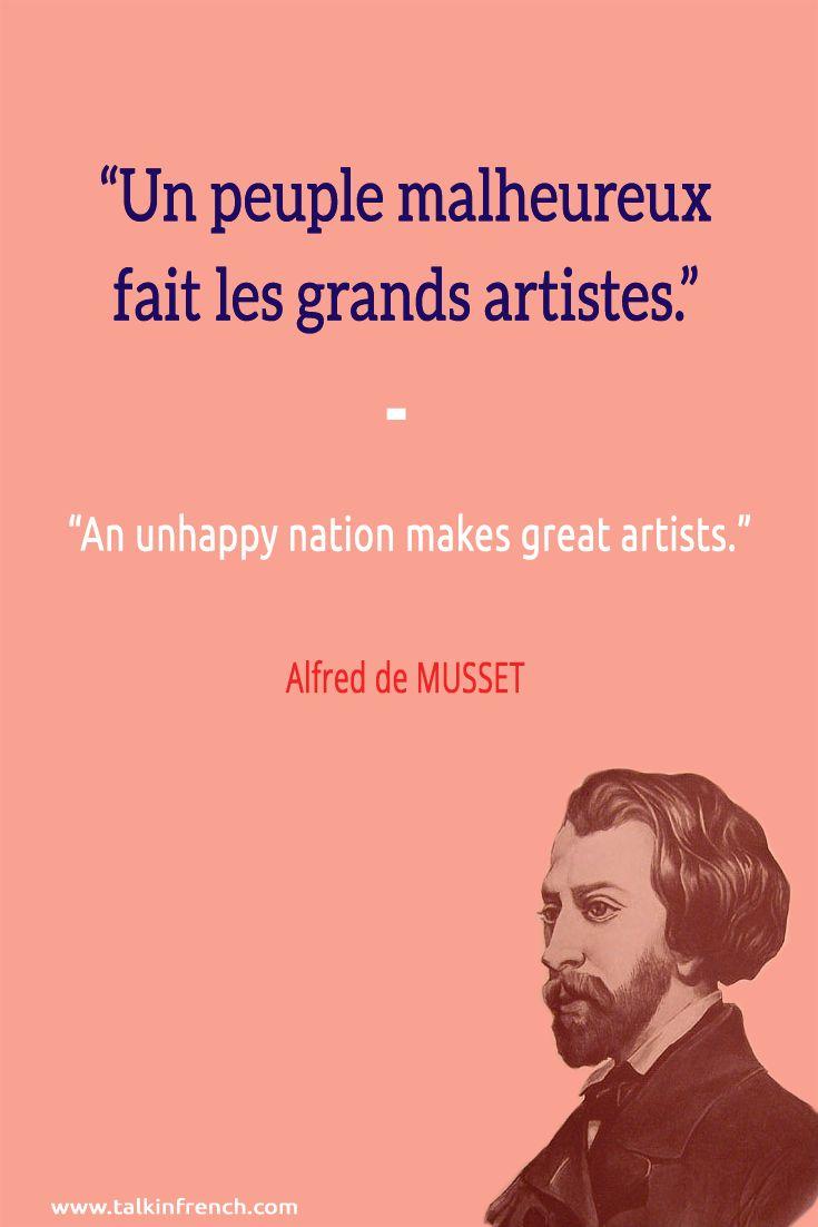 """""""Un peuple malheureux fait les grands artistes. An unhappy nation makes great artists."""" -Alfred de MUSSET"""