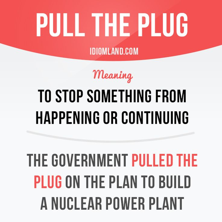 Idiom of the day: Pull the plug. - Repinned by Chesapeake College Adult Ed. We offer free classes on the Eastern Shore of MD to help you earn your GED - H.S. Diploma or Learn English (ESL) . For GED classes contact Danielle Thomas 410-829-6043 dthomas@chesapeke.edu For ESL classes contact Karen Luceti - 410-443-1163 Kluceti@chesapeake.edu . www.chesapeake.edu