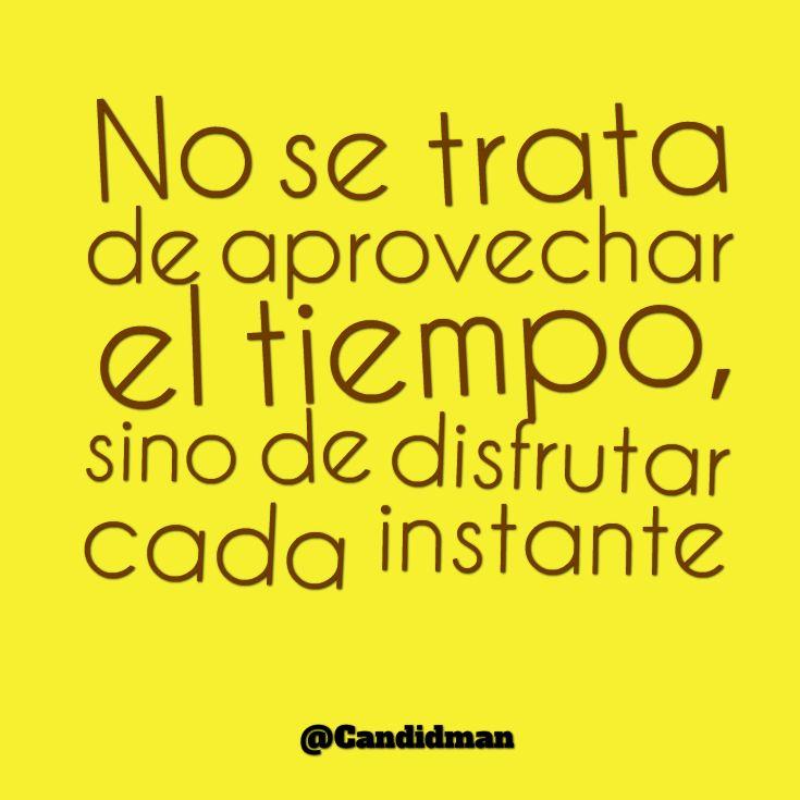 """""""No se trata de aprovechar el #Tiempo, sino de disfrutar cada instante"""". #Citas #Frases @candidman"""