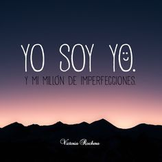 Yo soy yo. Y mi millón de imperfecciones.  #Nutrición y #Salud YG > nutricionysaludyg.com