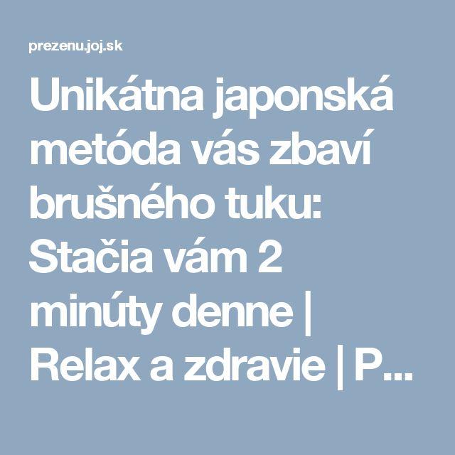 Unikátna japonská metóda vás zbaví brušného tuku: Stačia vám 2 minúty denne | Relax a zdravie | Preženu.sk