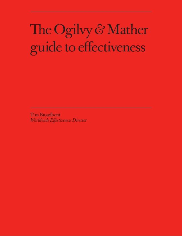To Flourish is to be effective / Prosperar é ser Eficaz. 'The Ogilvy & Matherguide to effectiveness' Tim BroadbentWorldwide Effectiveness Director
