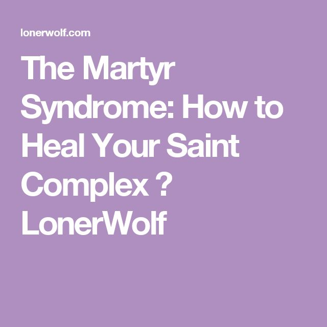 The Martyr Syndrome: How to Heal Your Saint Complex ⋆ LonerWolf