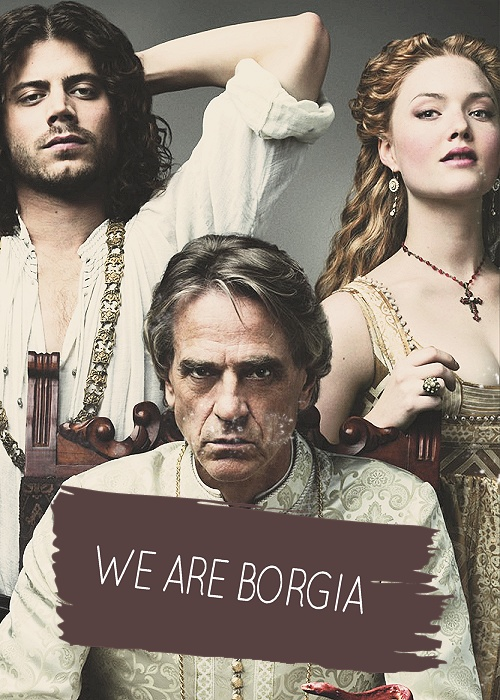 The Borgias Season 3. He killed his brother, but oh well, no one's perfect.  Okay, Cesare's perfect.
