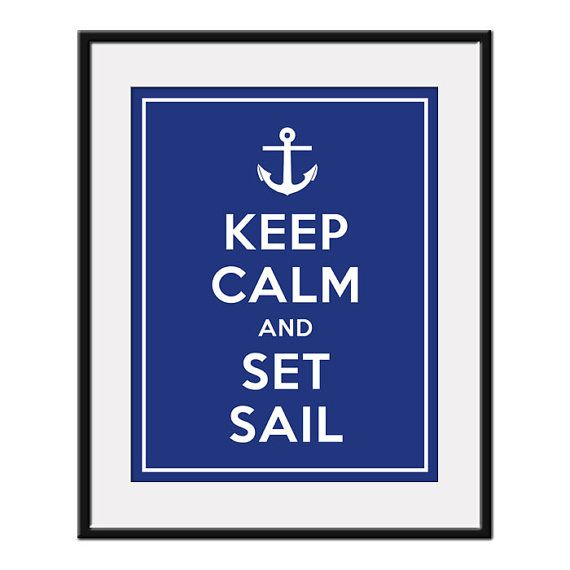 Keep Calm.. and Set Sail... for the boat lovers.