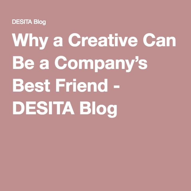 Why a Creative Can Be a Company's Best Friend - DESITA Blog