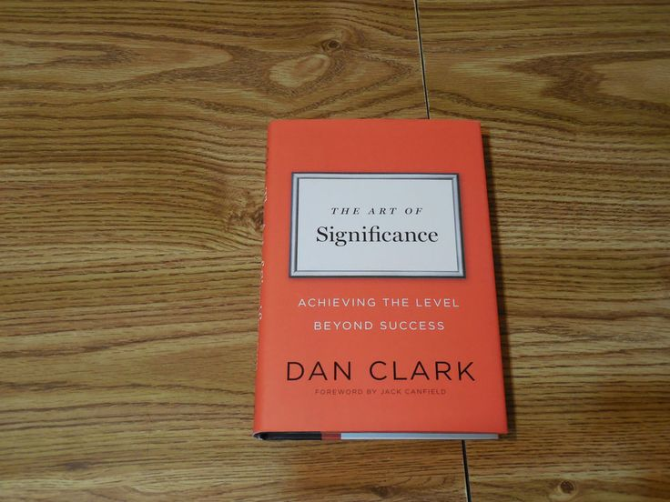 The Art of Significance Dan Clark 2013 Hardcover w/jacket Self Help Success