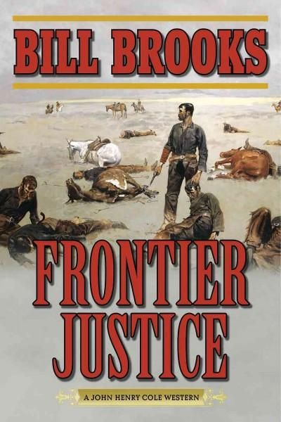 Frontier Justice: A John Henry Cole Western