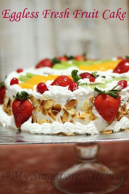 Eggless Fresh Fruit Cake with stepwise photos | My Singapore Kitchen........