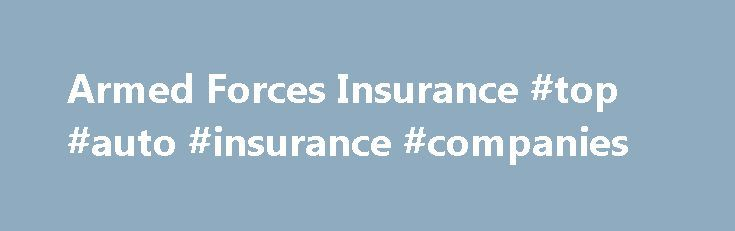 Armed Forces Insurance #top #auto #insurance #companies http://south-africa.remmont.com/armed-forces-insurance-top-auto-insurance-companies/  #military car insurance # Auto Insurance Armed Forces Insurance agents will work closely with our select partner companies to find an affordable auto policy that fits your needs. All auto insurance coverages are subject to policy provisions, state requirements and applicable endorsements. Types of Auto Insurance Coverage Auto Liability Coverage Pays…