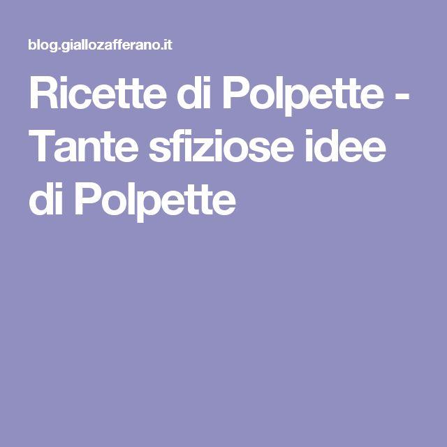 Ricette di Polpette - Tante sfiziose idee di Polpette