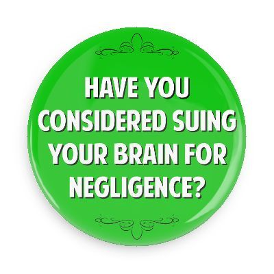 Have you considered suing your brain for negligence - Funny Buttons - Custom Buttons - Promotional Badges - Witty Insults Pins - Wacky Buttons