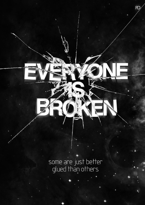Everyone is broken, some are just better glued than others. #quote #typography