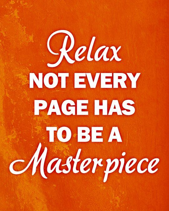 Quote - Relax, Not Every Page... - Scrapbook.com The BEST layouts are NOT perfect!