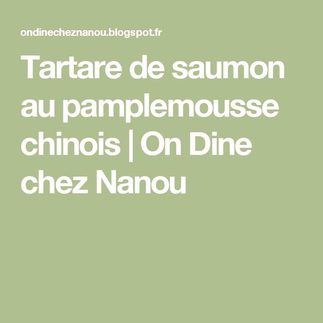 Tartare de saumon au pamplemousse chinois                        On Dine chez Nanou