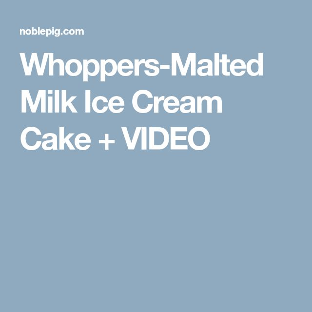 Whoppers-Malted Milk Ice Cream Cake + VIDEO